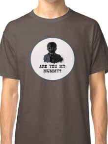 Are you my mummy ? Classic T-Shirt