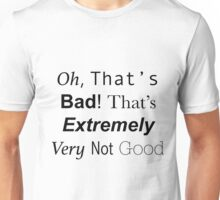 Oh, Thats bad. Thats extremely very not good. Doctor who quote Unisex T-Shirt