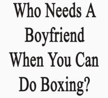 Who Needs A Boyfriend When You Can Do Boxing?  by supernova23
