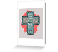 You didnt choose me, but I chose you Greeting Card