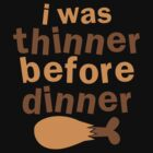 I WAS THINNER before DINNER with turkey drumstick funny by jazzydevil