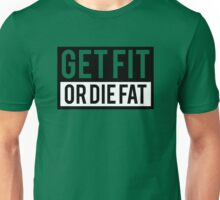 Get Fit or Die Fat Unisex T-Shirt