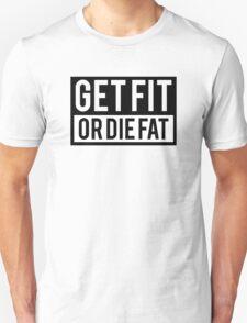 Get Fit or Die Fat Unisex T-Shirt