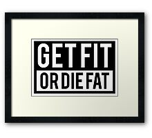 Get Fit or Die Fat Framed Print