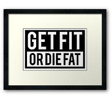 Get Fit or Die Fat Framed Print