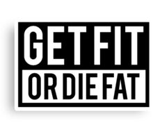 Get Fit or Die Fat Canvas Print