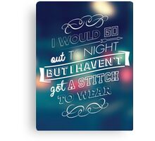 I would go out ... Canvas Print