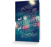 I would go out ... Greeting Card
