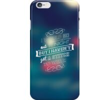 I would go out ... iPhone Case/Skin