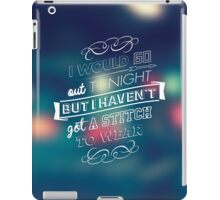 I would go out ... iPad Case/Skin