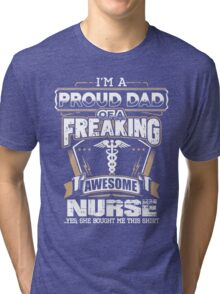 PROUD DAD OF A FREAKING AWESOME NURSE Tri-blend T-Shirt