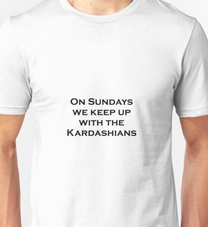 On Sundays we keep up with the Kardashians Unisex T-Shirt