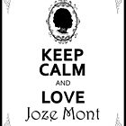 Keep Calm and.... by JozeMont