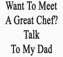 Want To Meet A Great Chef? Talk To My Dad by supernova23