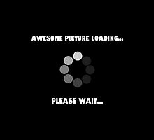 Awesome... Loading. by Lauramazing
