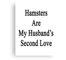 Hamsters Are My Husband's Second Love Canvas Print