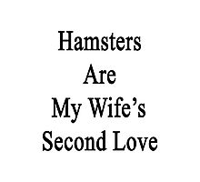 Hamsters Are My Wife's Second Love Photographic Print