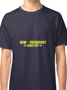 """New frequency, same cry."" Classic T-Shirt"