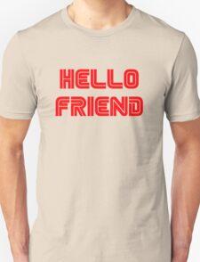 Hello, friend. Unisex T-Shirt