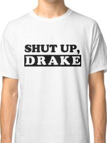 SHUT UP, DRAKE Classic T-Shirt