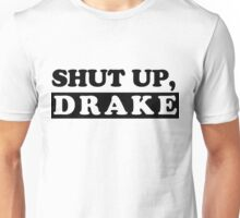 SHUT UP, DRAKE Unisex T-Shirt