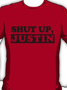 SHUT UP, JUSTIN T-Shirt