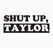 SHUT UP, TAYLOR by shutupshirts