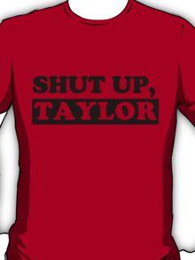 SHUT UP, TAYLOR T-Shirt