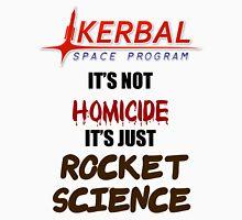 KSP - IT'S NOT HOMICIDE, IT'S JUST ROCKET SCIENCE Unisex T-Shirt