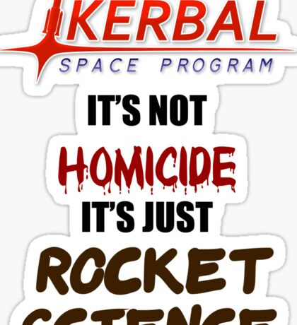 KSP - IT'S NOT HOMICIDE, IT'S JUST ROCKET SCIENCE Sticker