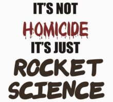 IT'S NOT HOMICIDE, IT'S JUST ROCKET SCIENCE by TartFlavor