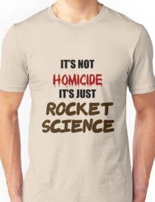IT'S NOT HOMICIDE, IT'S JUST ROCKET SCIENCE T-Shirt