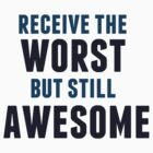 Receive The Worst But Still Awesome by Suhana Salleh