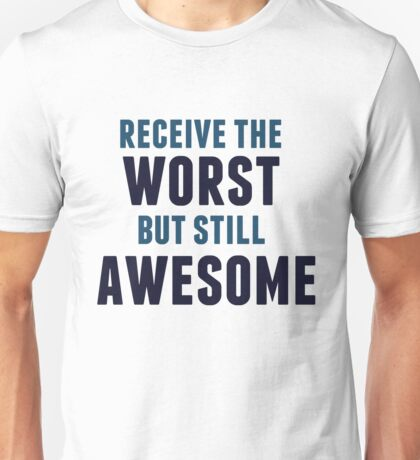 Receive The Worst But Still Awesome Unisex T-Shirt