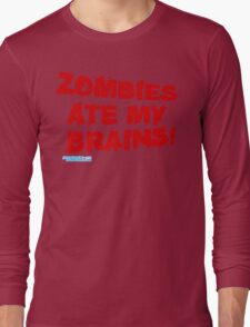 Zombies Ate My Brains Long Sleeve T-Shirt
