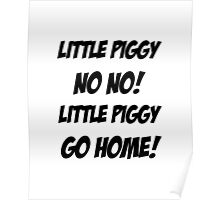 Little Piggy  NO NO!  Little Piggy  GO HOME! Poster