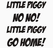 Little Piggy  NO NO!  Little Piggy  GO HOME! by aj4787