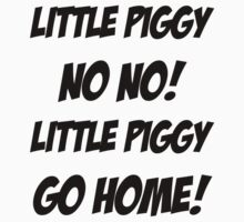 Little Piggy  NO NO!  Little Piggy  GO HOME! by aj4787