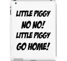 Little Piggy  NO NO!  Little Piggy  GO HOME! iPad Case/Skin