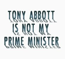 Tonny Abbott Is Not my Prime Minister by incetelso