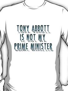 Tonny Abbott Is Not my Prime Minister T-Shirt