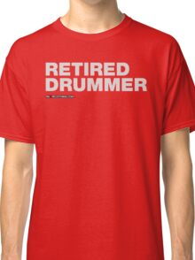 Retired Drummer Classic T-Shirt