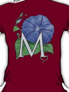 M is for Morning Glory T-Shirt