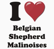 I Heart Belgian Shepherd Malinoises by HighDesign