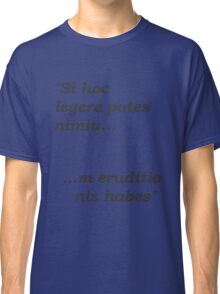 If You Can Read This, You Have Too Much Education Classic T-Shirt