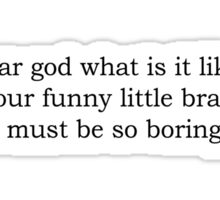 Dear God, what is it like in your funny little brains? BLACK font Sticker