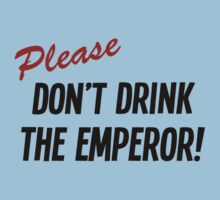 Please don't drink the emperor by joshbuckling