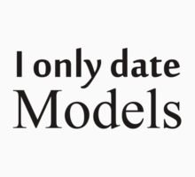 I Only Date MODELS by BobbyBlackPhoto