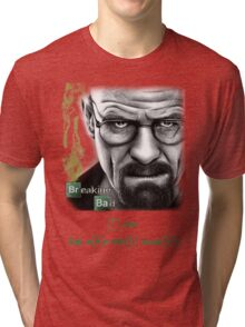 Walter White W/ quote  Tri-blend T-Shirt