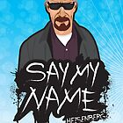 Say My Name - Heisenberg by DesignLawrence
